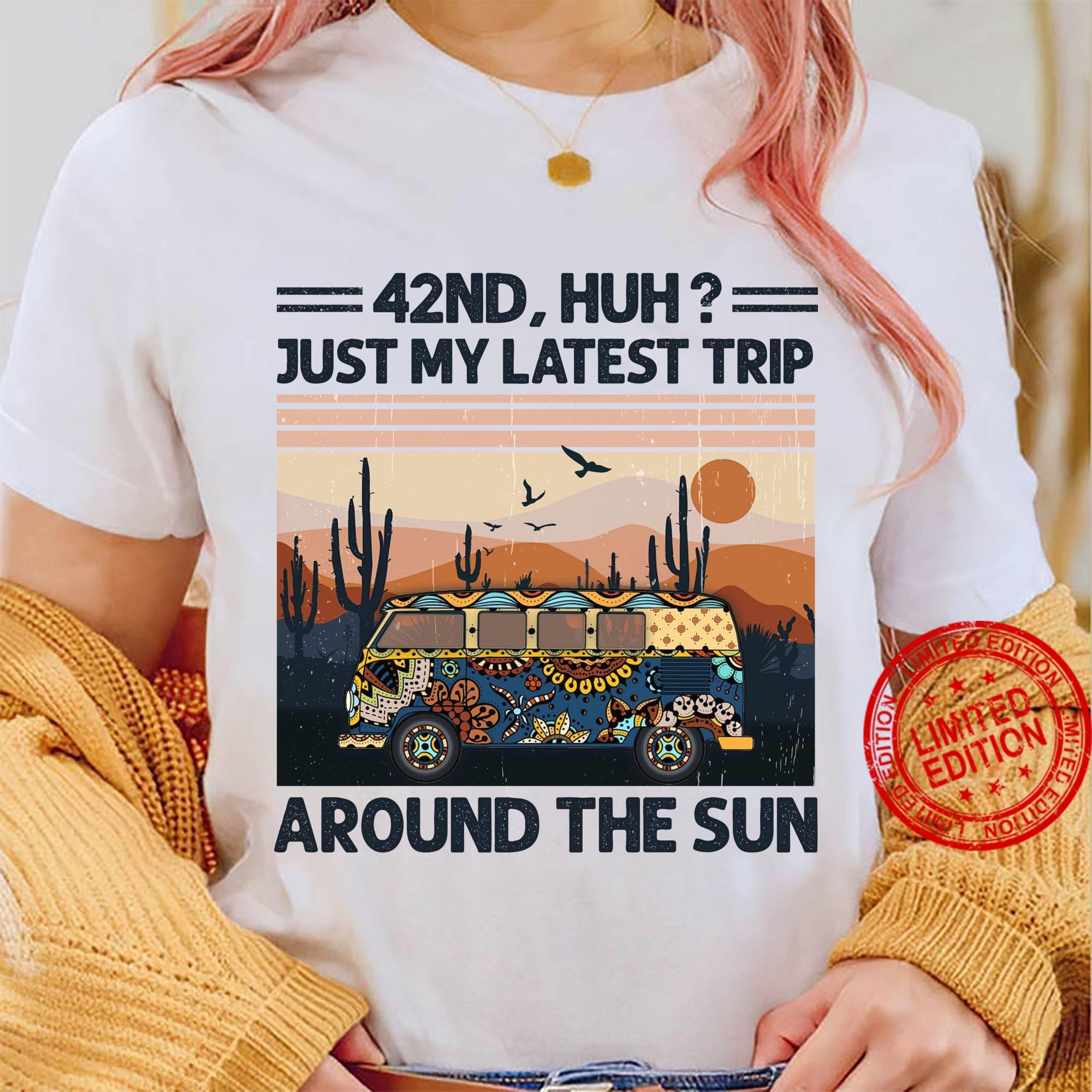 42nd Huh Just My Latest Trip Around The Sun Shirt