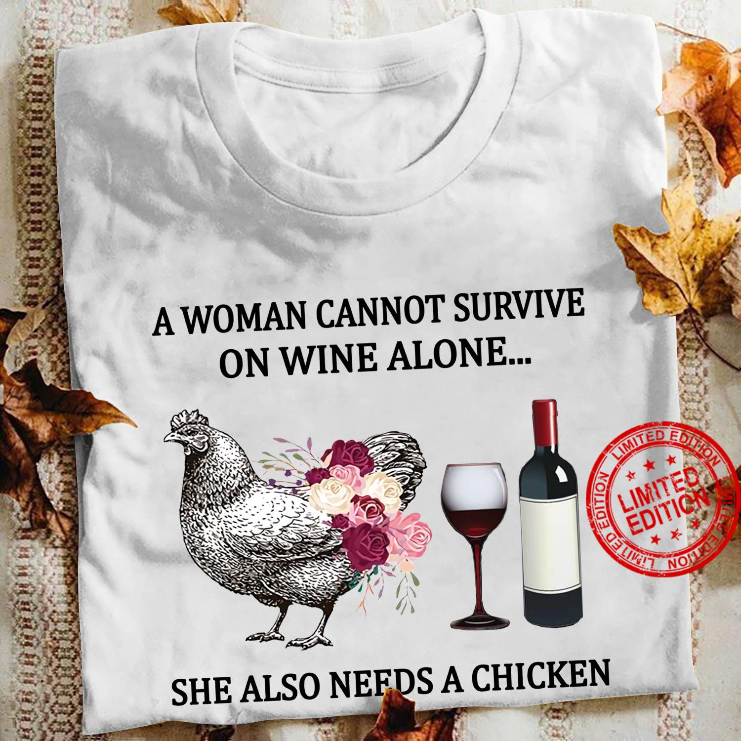 A Woman Cannot Survive On Wine Alone She Also needs A Chicken Shirt