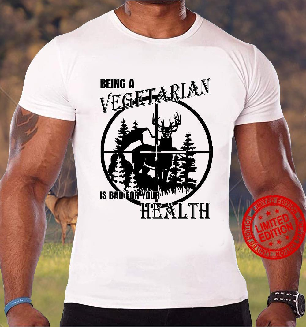 Being A Vegetarian Is Bad For Your Health Shirt