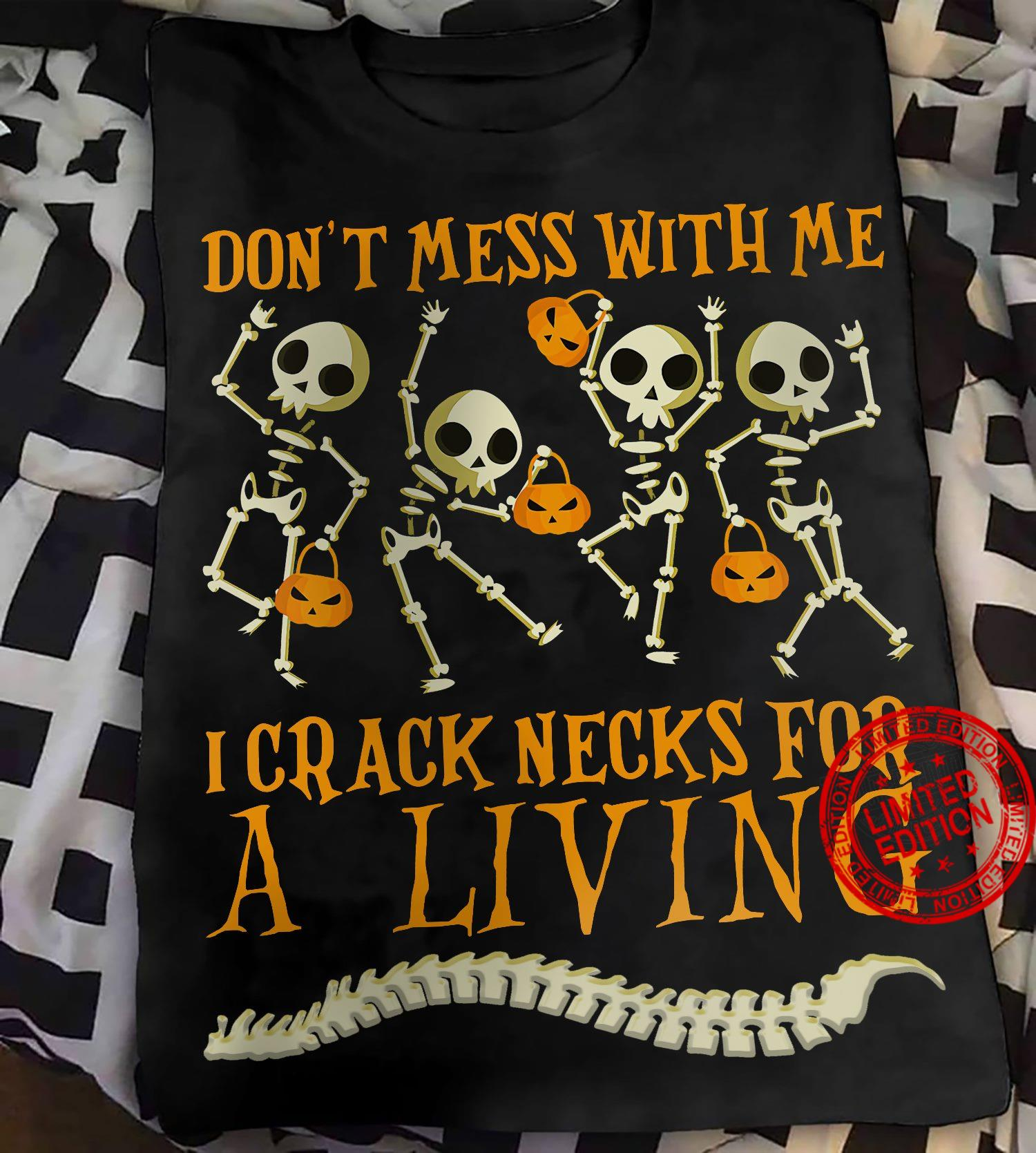 Don't Mess With Me I Crack Necks For A Living Shirt