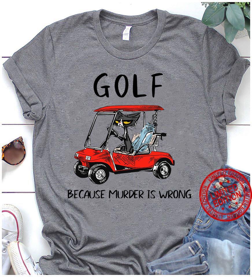 Golf Because Murder Is Wrong Shirt