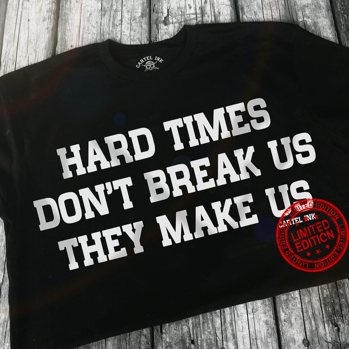 Hard Times Don't Break Us They Make Us Cartel Ink Shirt