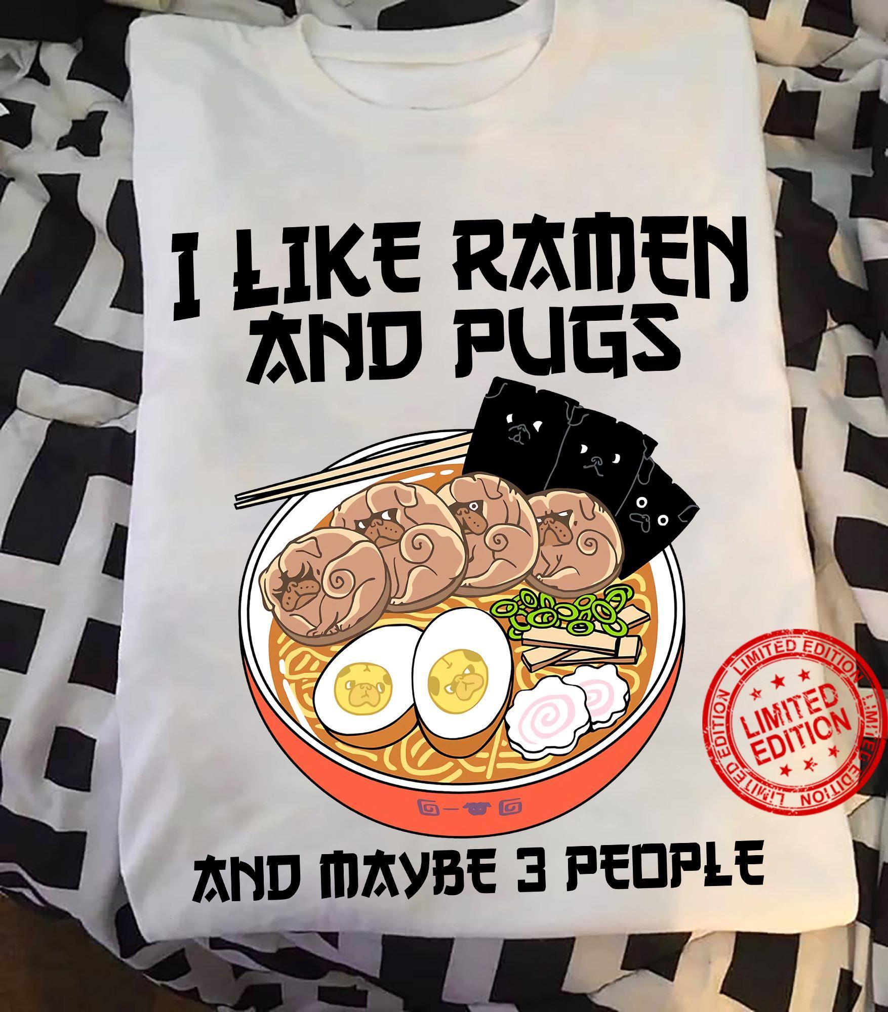 I Like Ramen And Pugs And Maybe 3 People Shirt