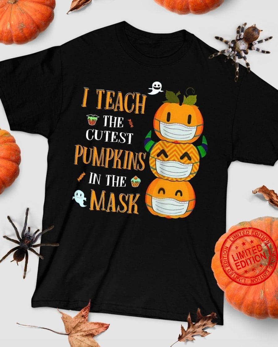 I Teach The Cutest Pumpkins In The Mask Shirt