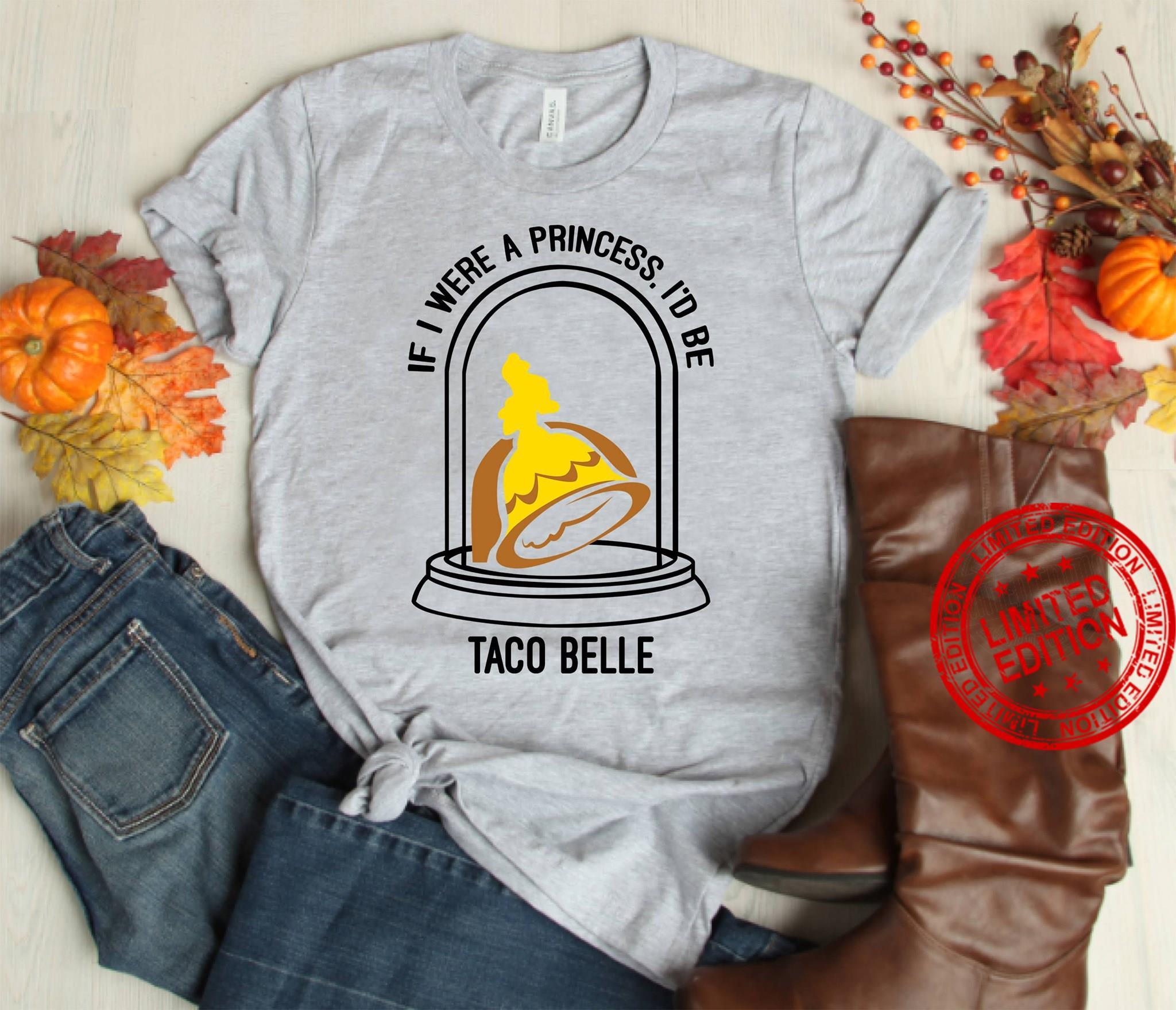 If I Were A Princess I'd Be Taco Belle Shirt