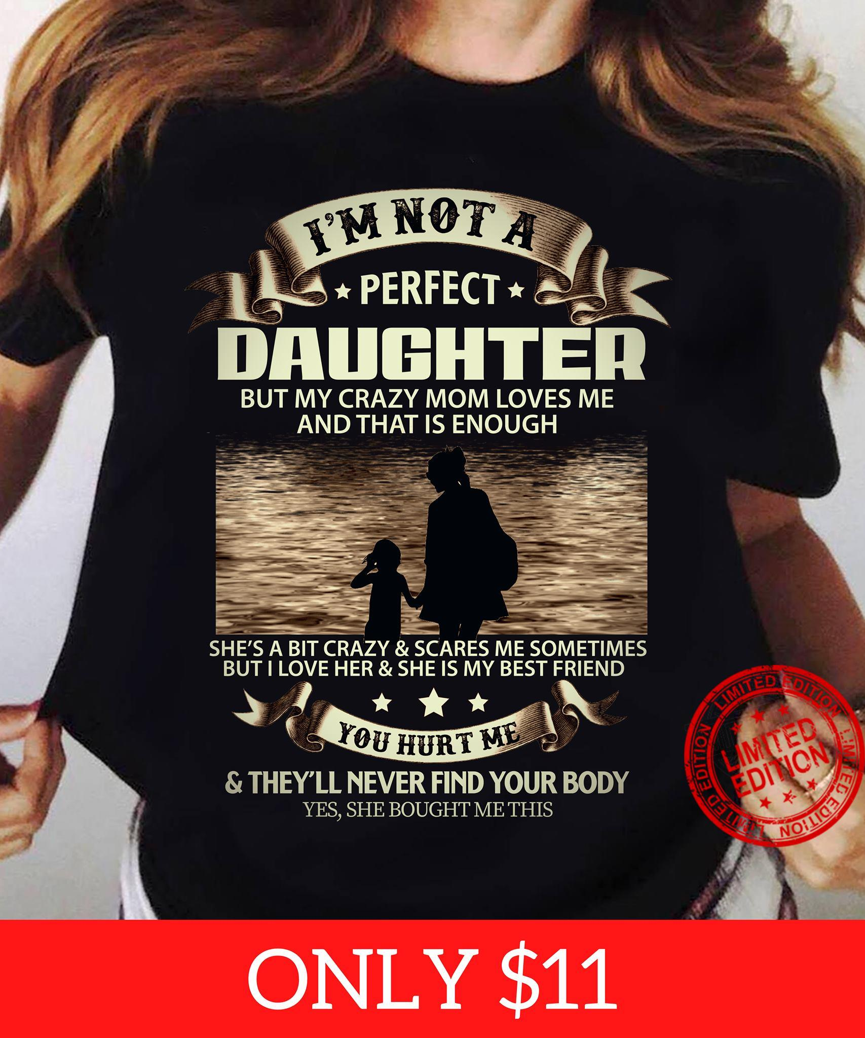 I'm Not A Perfect Daughter But My Crazy Mom Loves Me And That Is Enough She's A Bit Crazy Scares Me Sometimes Shirt