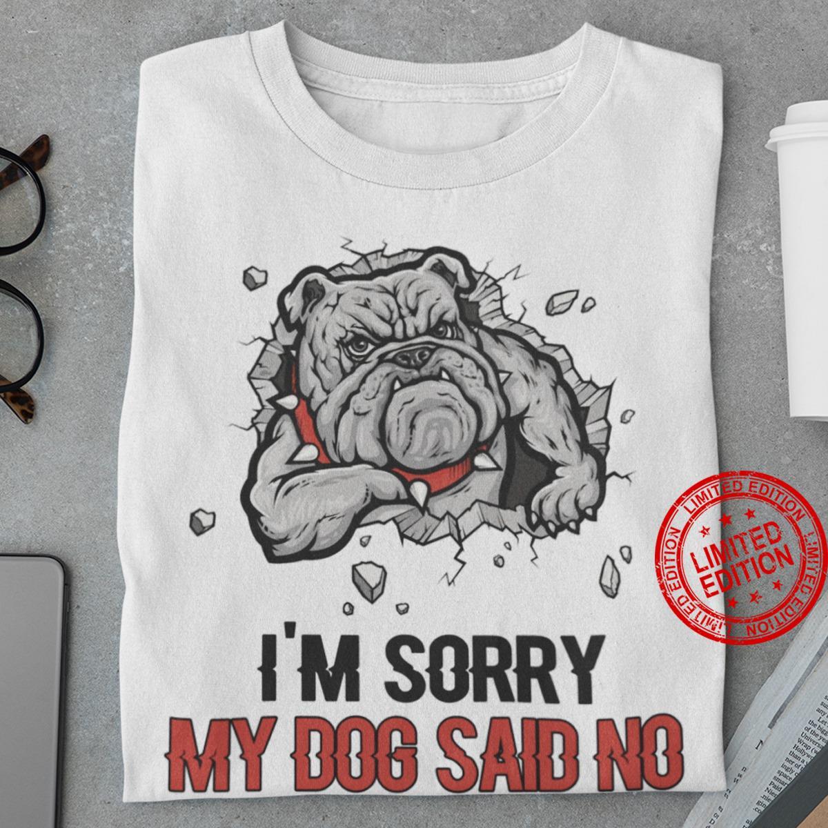 I'm Sorry My Dog Said No Shirt