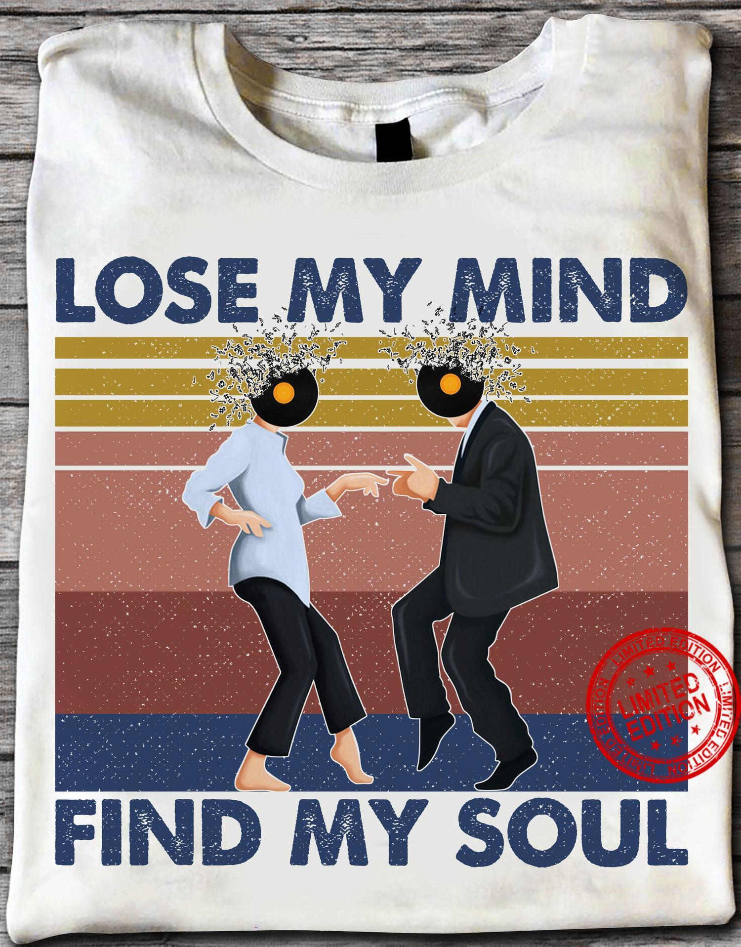 Lose My Mind Find My Soul Shirt