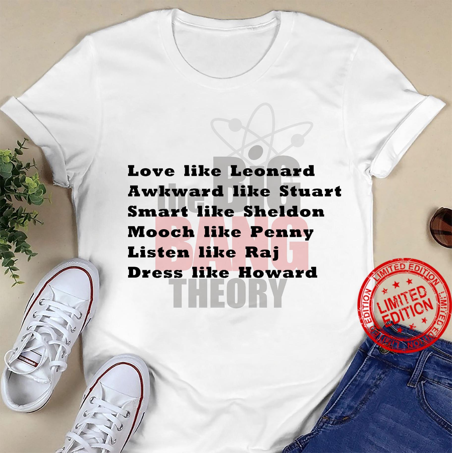 Love Like Leonard Awkward Like Stuart Smart Like Sheldon Mooch Like Penny Listen Like Raj Dress Like Howard Shirt