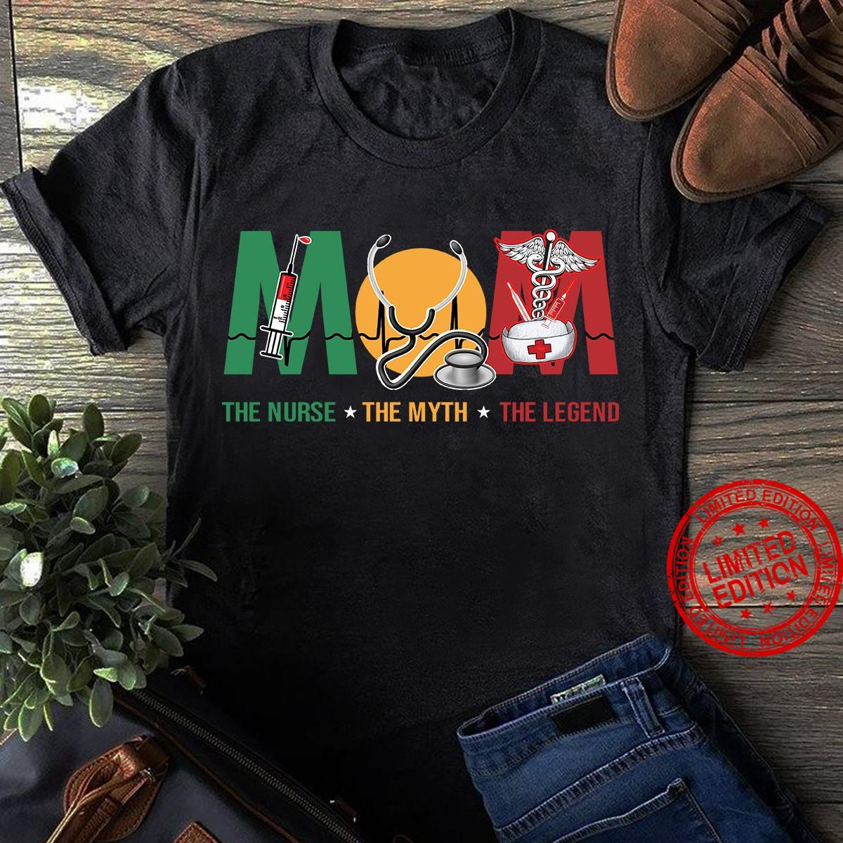 Mom The Nurse The Myth The Legend Shirt