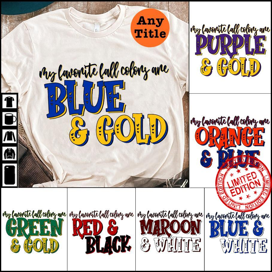 My Favorite Fall Colors Are Blue Gold Shirt