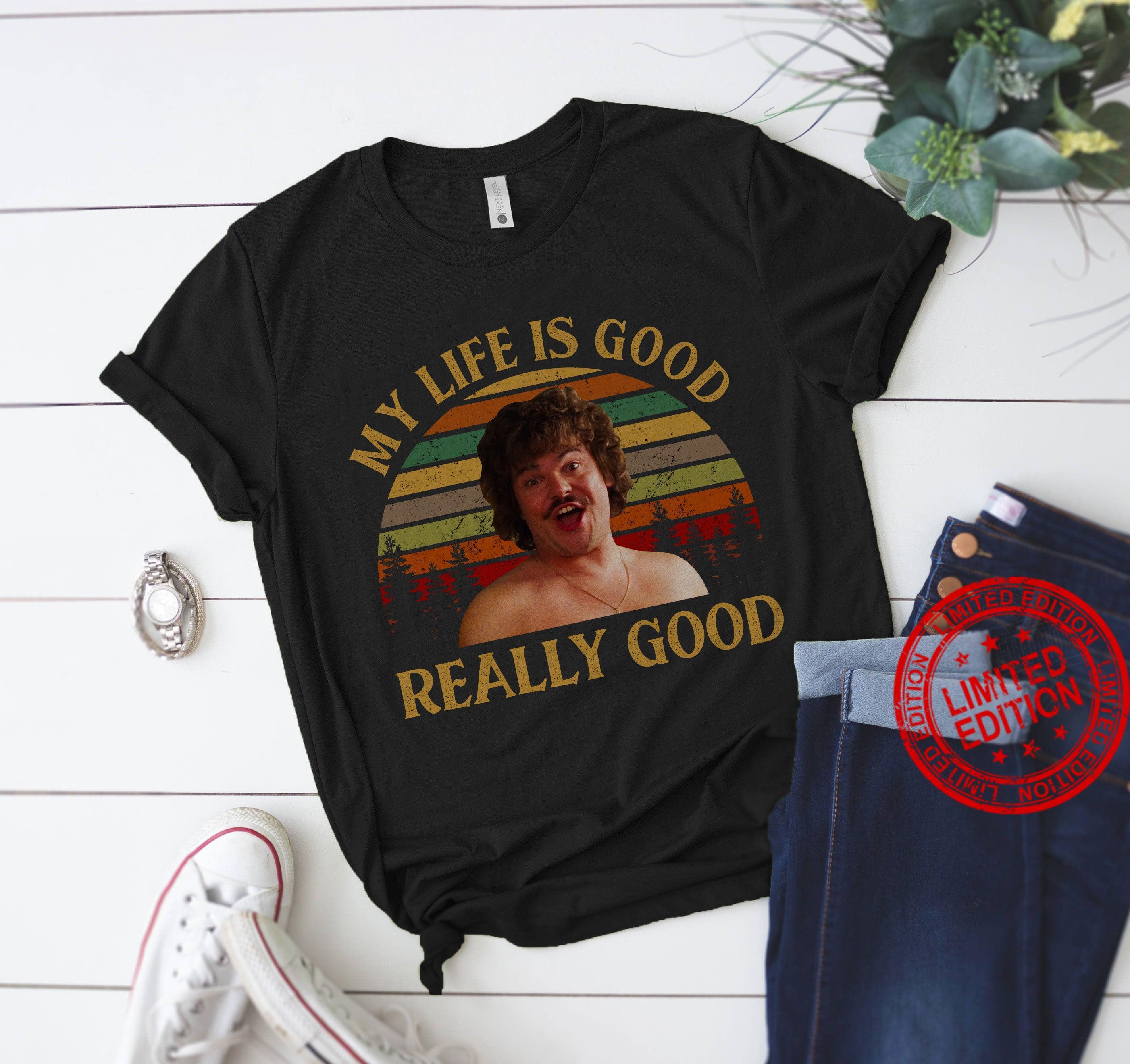 My Life Is Good Really Good Shirt