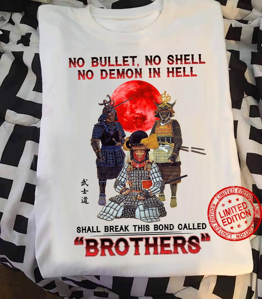 No Bullet No Shell No Demon In Hell Shall Break This Bond Called Brothers Shirt
