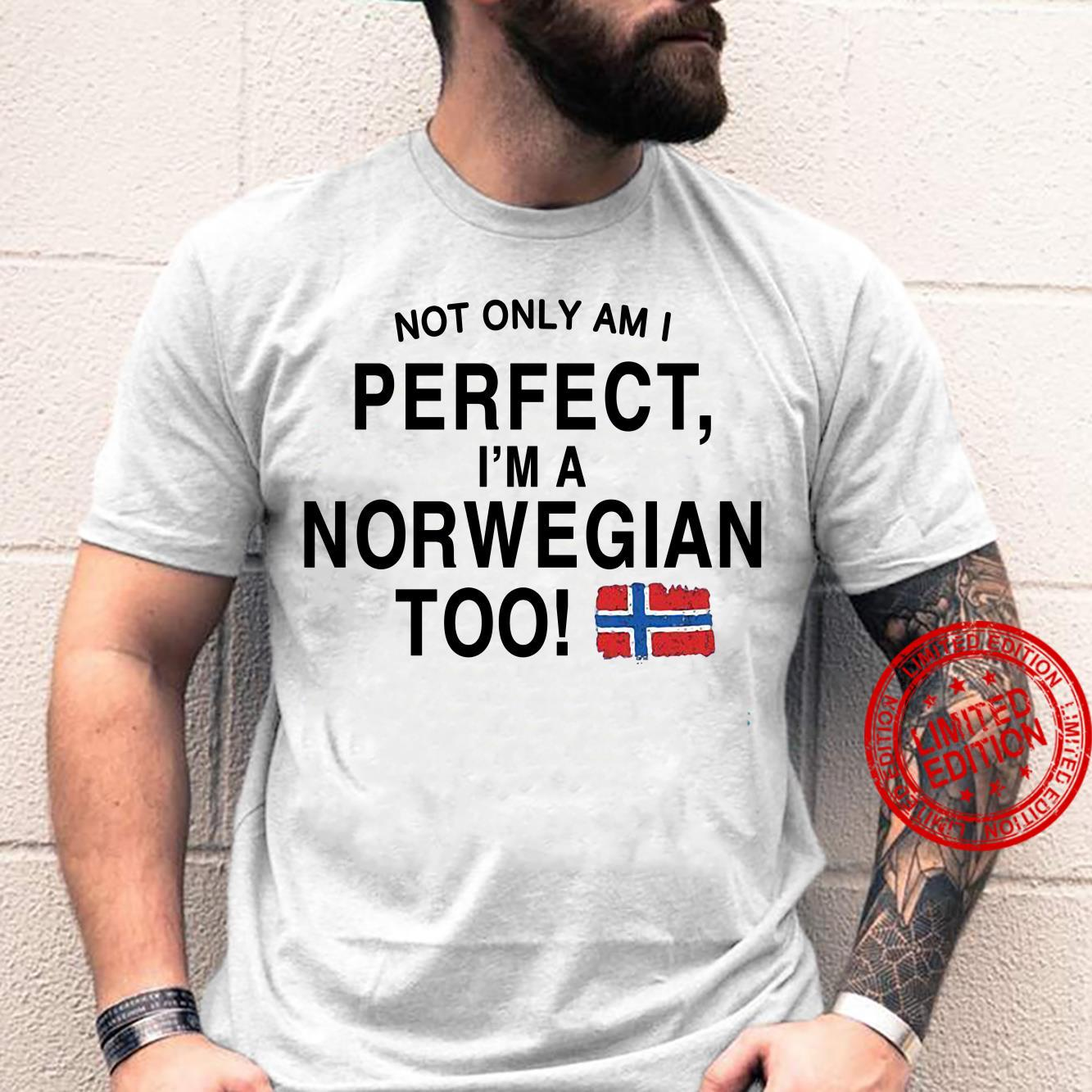 Not Only Am I Perfect I'm Norwegian Too Shirt