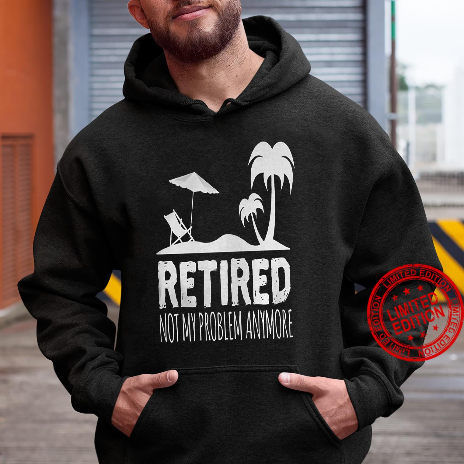 Retired Not My Problem Anymore Shirt hoodie