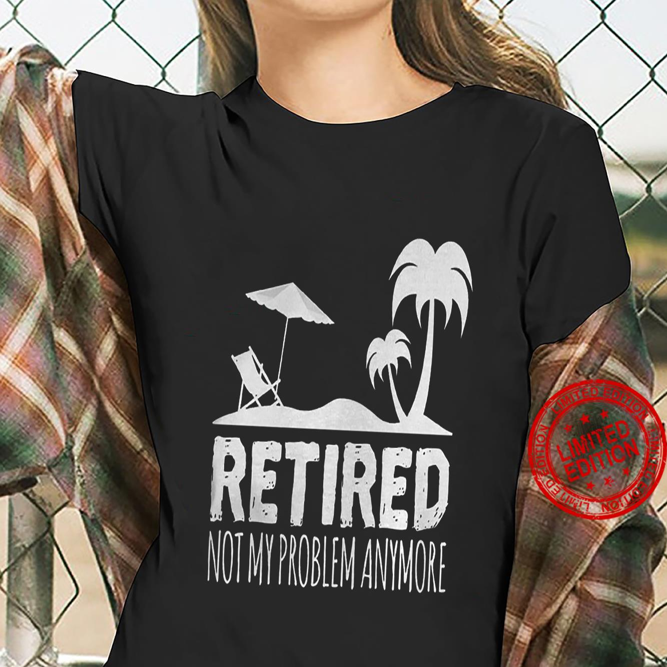 Retired Not My Problem Anymore Shirt ladies tee