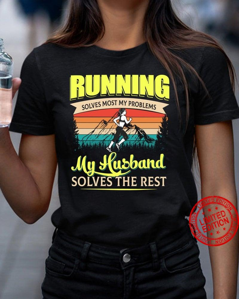 Running Solves Most My Problems My Husband Solves The Rest Shirt
