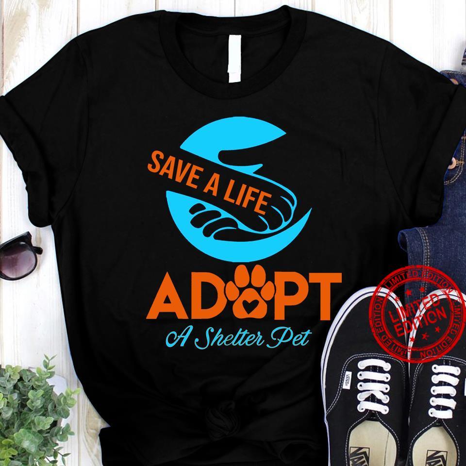 Save A Life Adopt A Shelter Pet Shirt