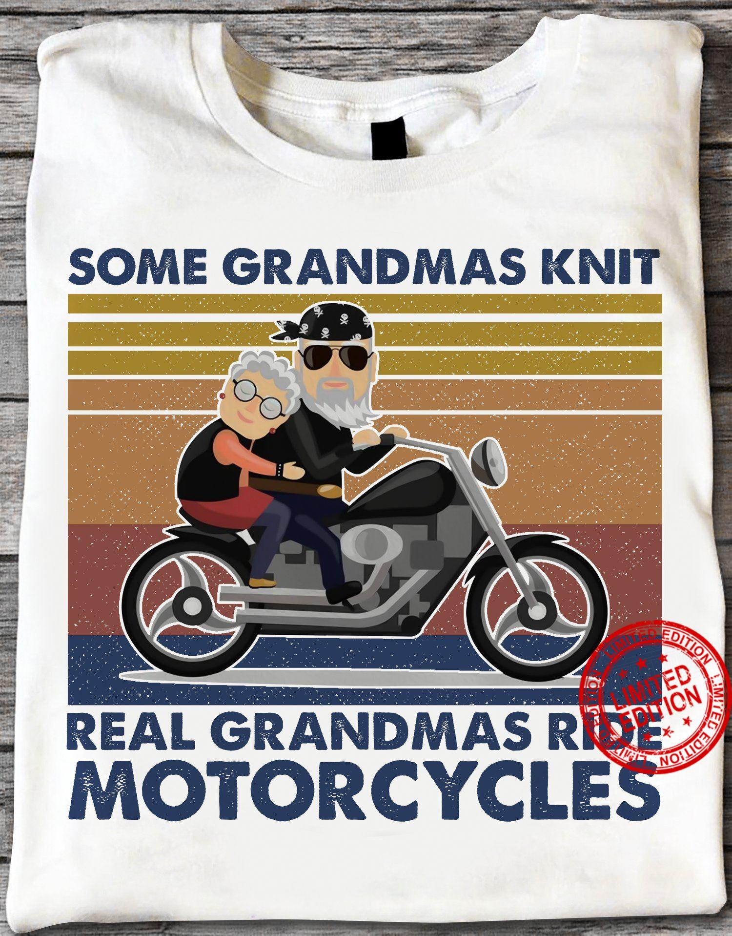 Some Grandmas Knit Real Grandmas Ride Motorcycles White Shirt