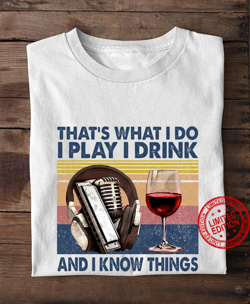 That's What I Do I Play I Drink And I Know Things Shirt