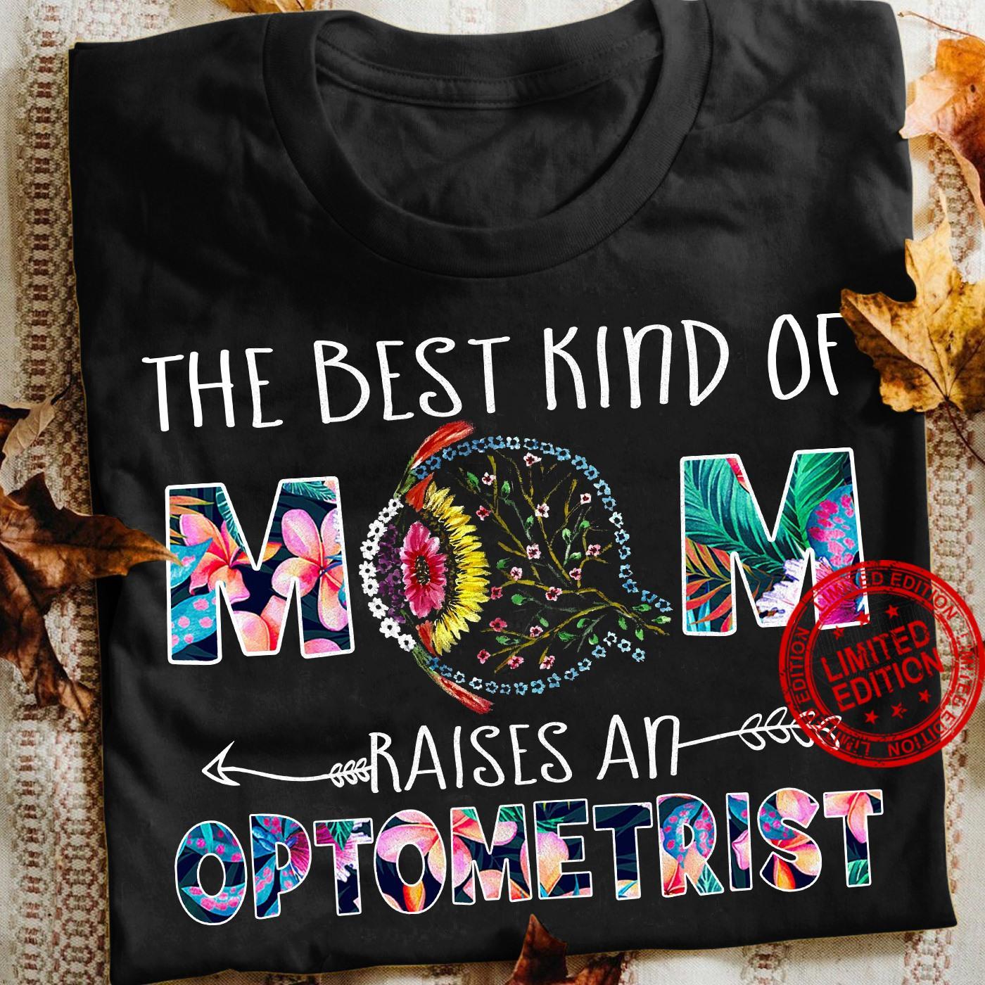 The Best Kind Of Mom Raises An Optometrist Shirt