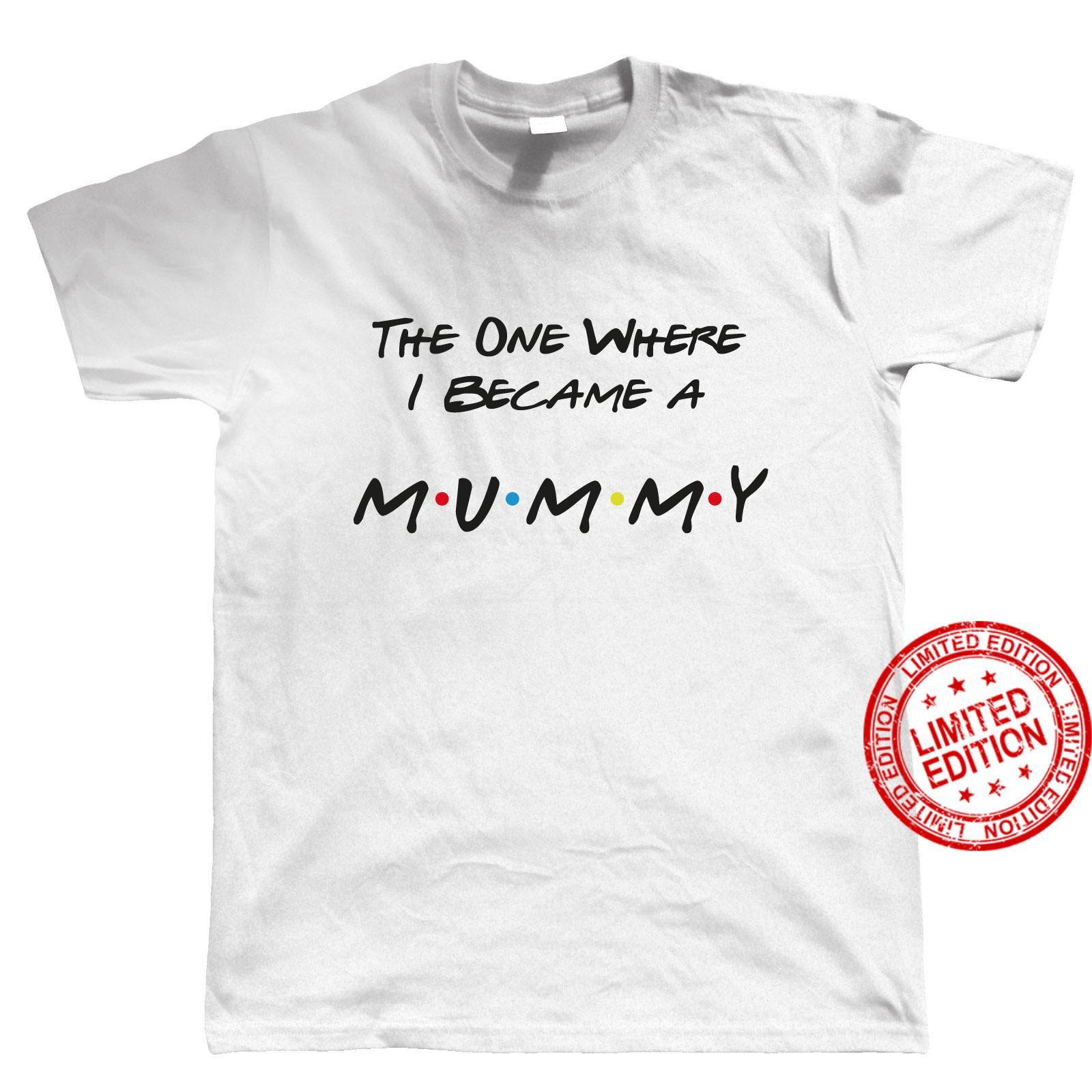 The One Where I Became A Mummy Mens Shirt
