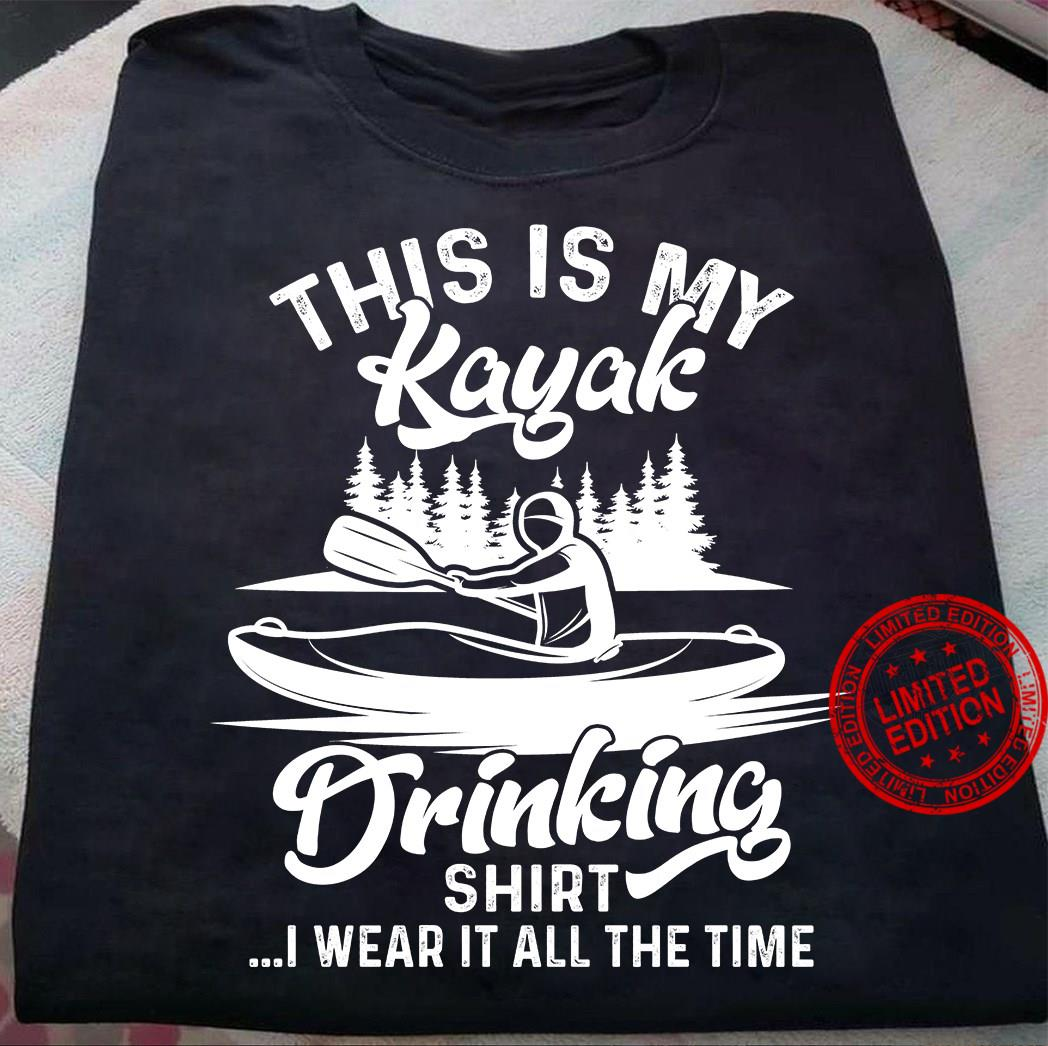 This Is My Kayak Drinking Shirt I Wear It All The Time Shirt