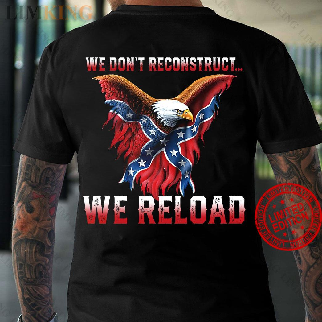 We Don't Reconstruct We Reload Shirt