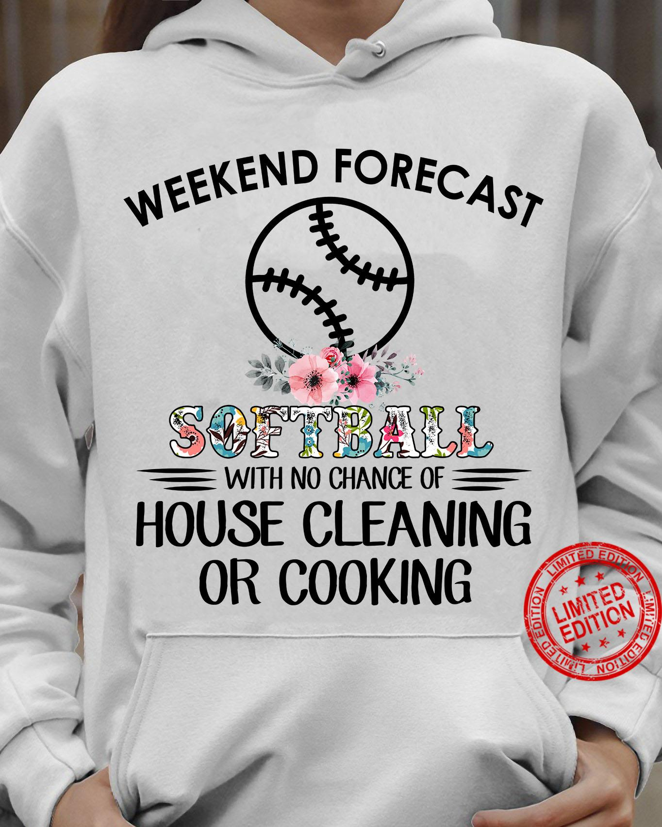 Weekend Forecast Softball With No Chance Of House Cleaning Or Cooking Shirt