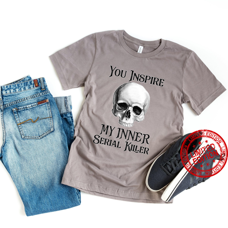 You Inspire My Inner Serial Killer Halloween Shirt