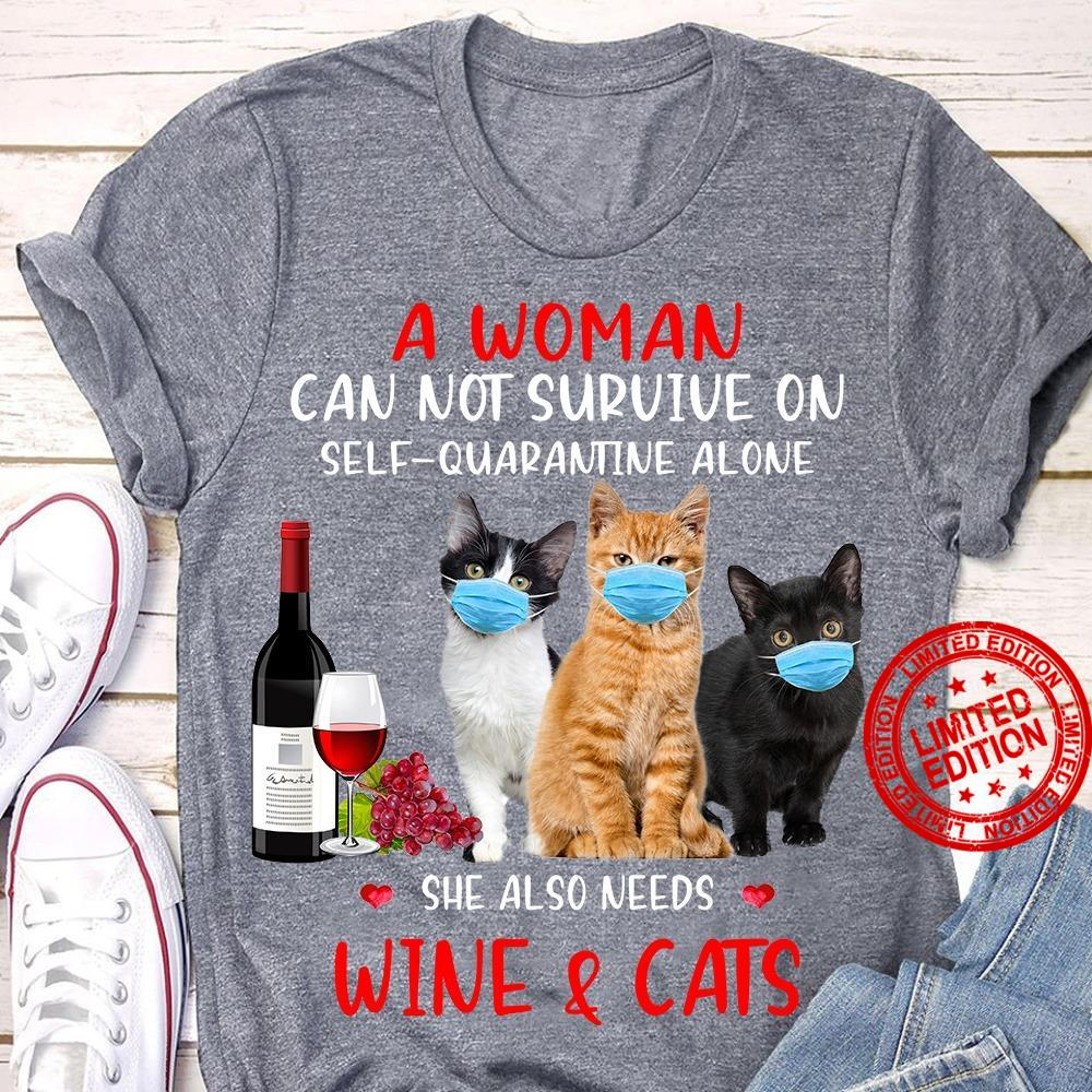 A Woman Can Not Survive On Self Quarantine Alone She Also Needs Wine & Cats Shirt