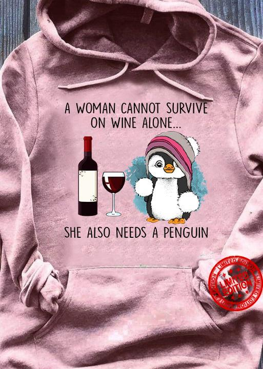 A Woman Cannot Survive On Wine Alone She Also Needs A Penguin Shirt