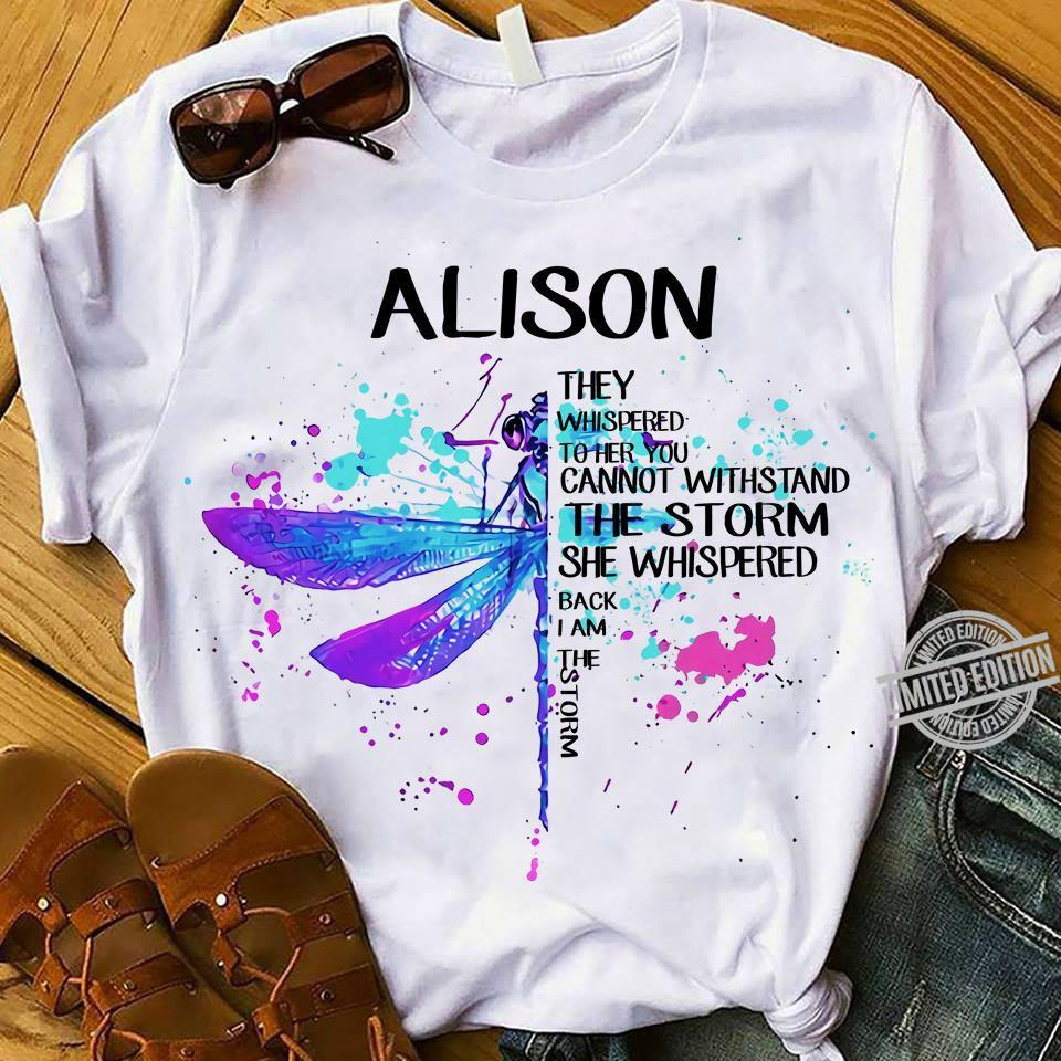 ALISON They Whispered To Her You Cannot Withstand The Storm She Whispered Back I Am The Storm Shirt