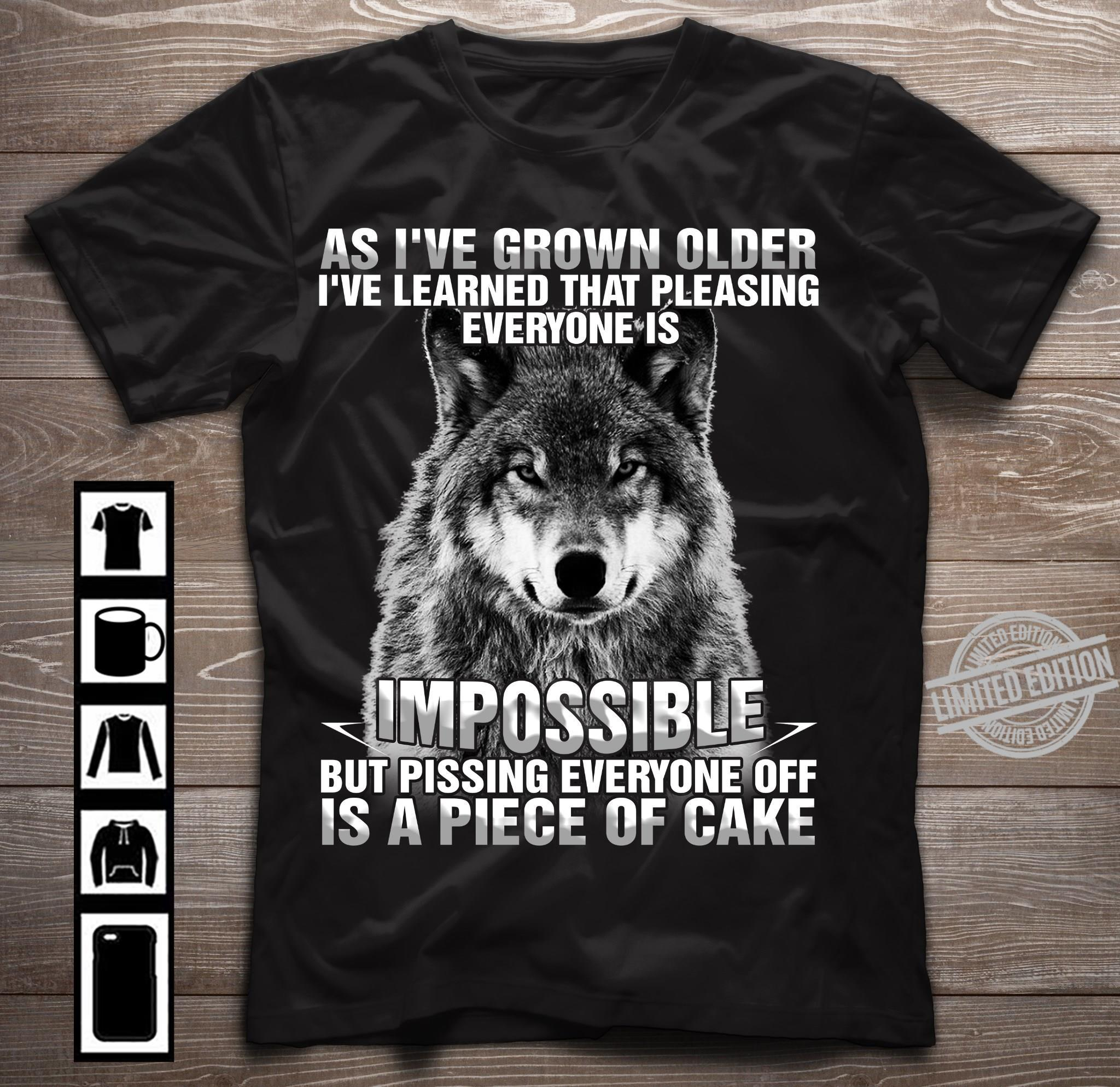 As I've Grown Older I've Learned That Pleasing Everyone Is Impossible Is A Piece Of Cake Shirt