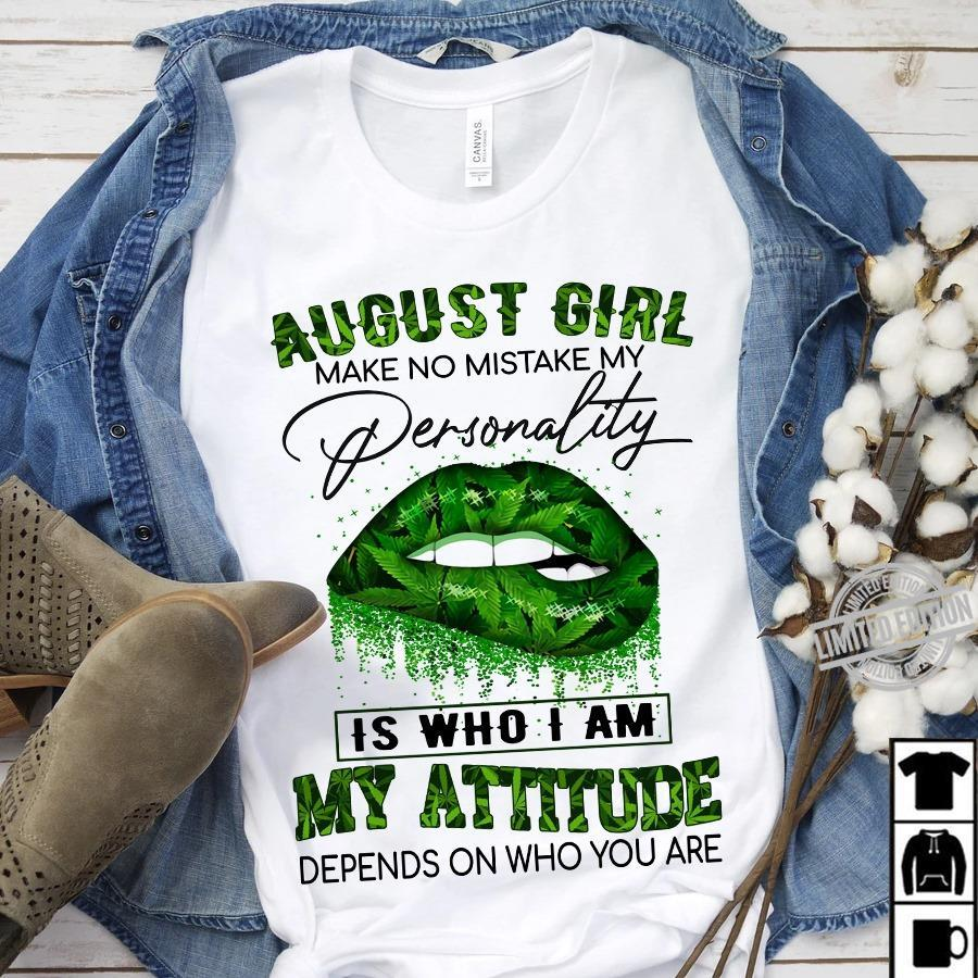 August Girl Make No Mistake My Personality Is Who I Am My Attitude Depends On Who You Are Shirt