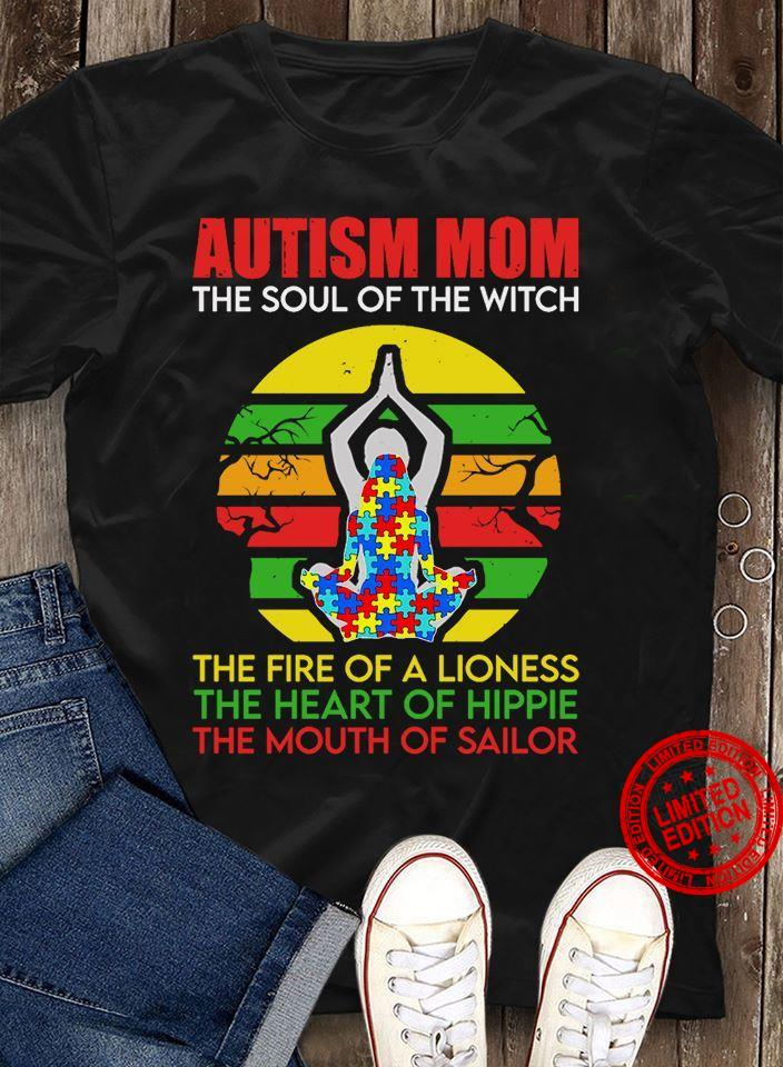 Autism Mom The Soul Of The Witch The Fire Of A Lioness The Heart Of Hippie The Mouth Of Sailor Shirt