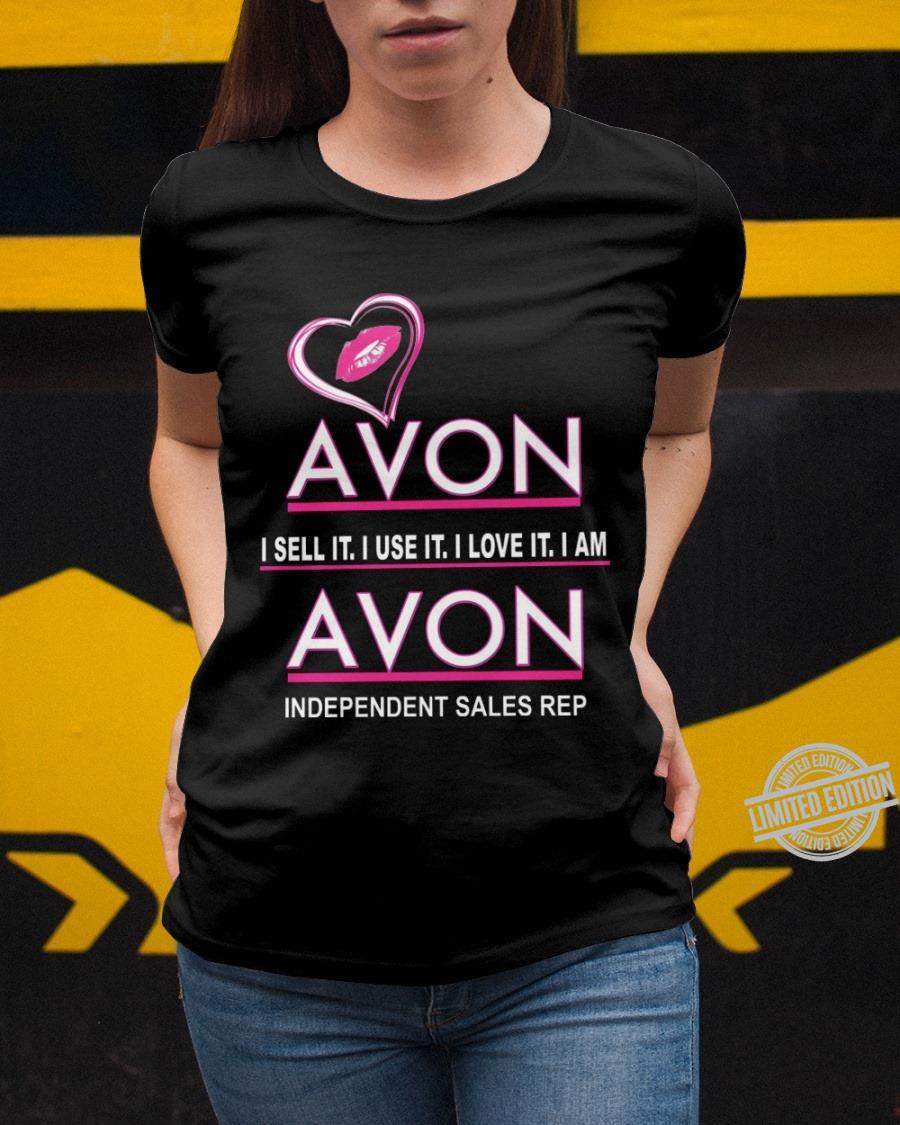 Avon I Sell It Use It I Love It I Am Avon Independent Sales Rep Shirt
