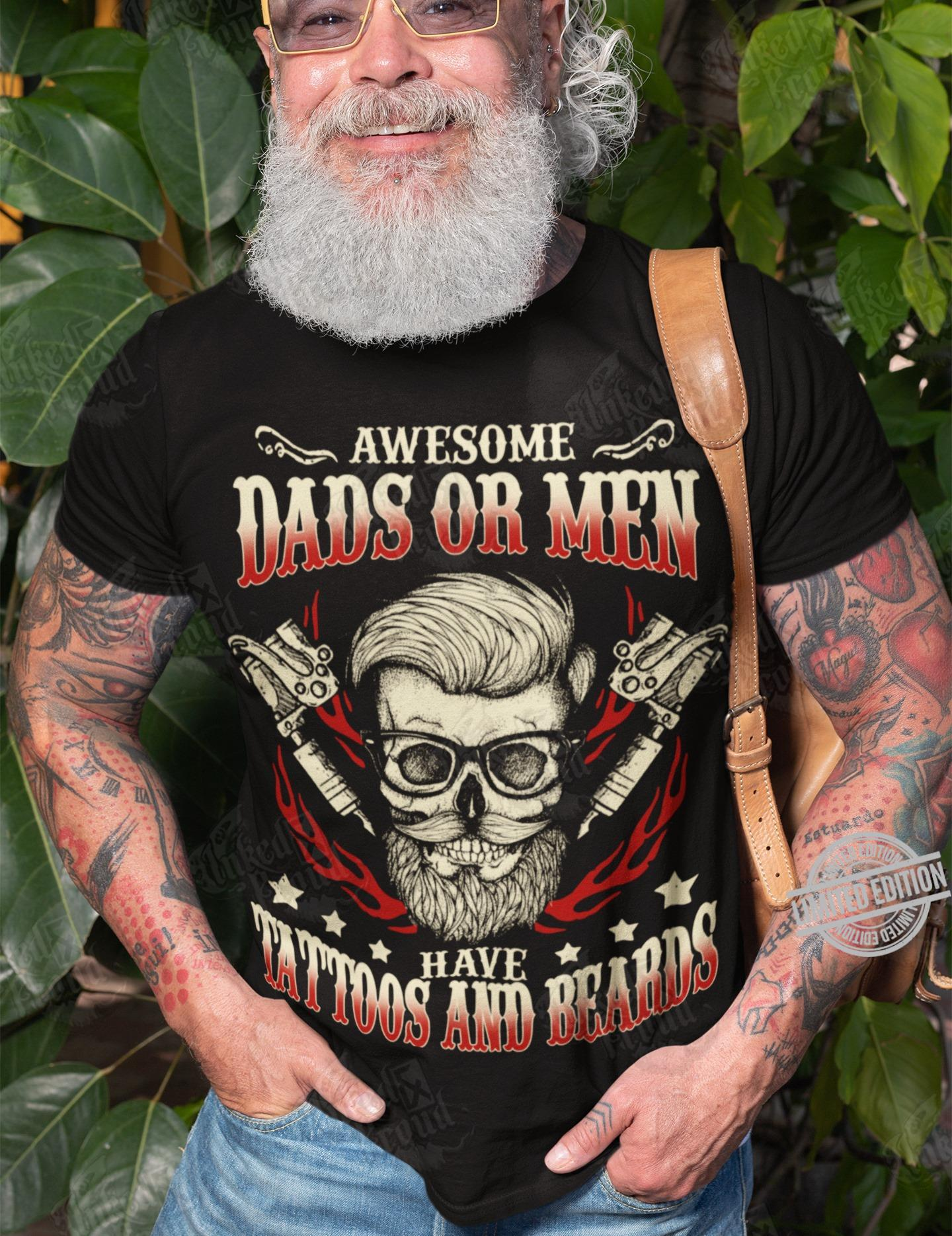 Awesome Dads Or Men Have Tattoos And Beards Shirt