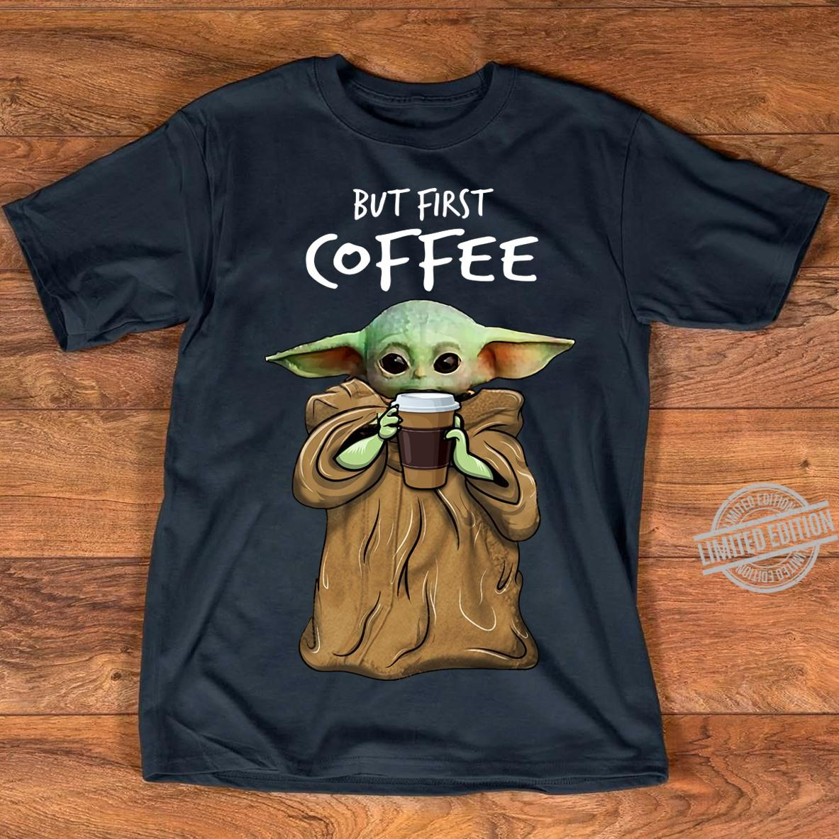 Official Baby Yoda But First Coffee Shirt Hoodie Tank Top And Sweater