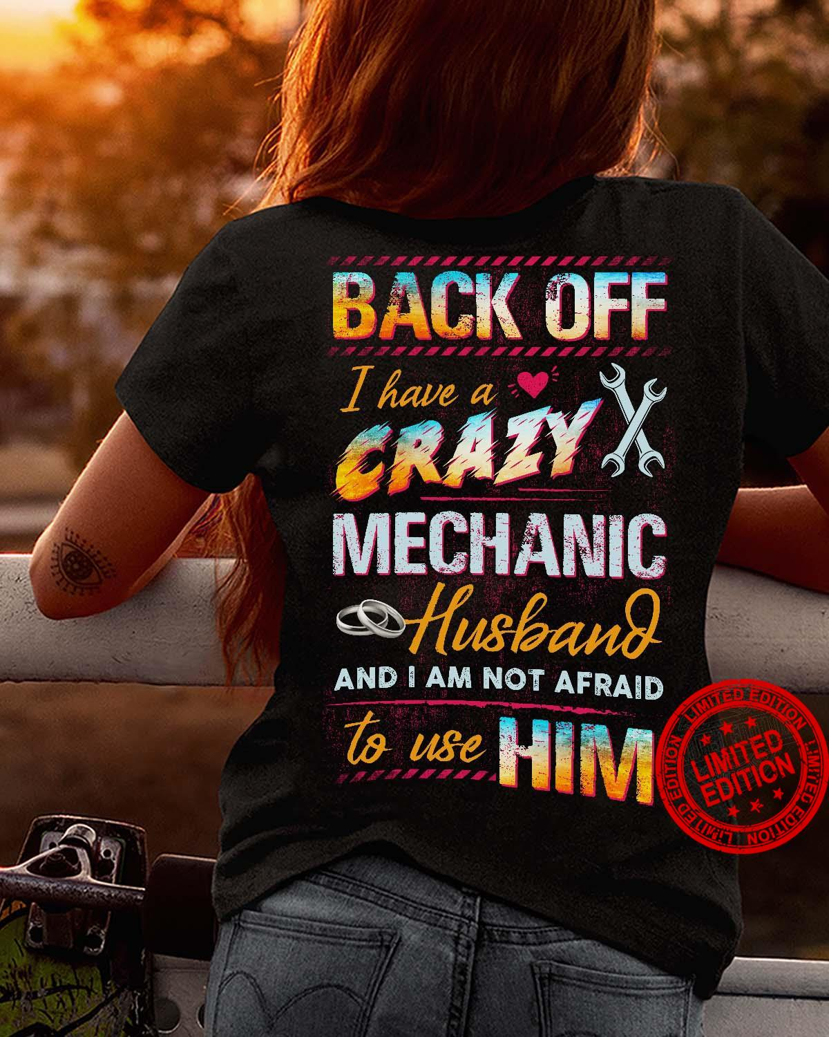Back Off I Have A Crazy Mechanic Husband And I Am Not Afraid To Use Him Shirt