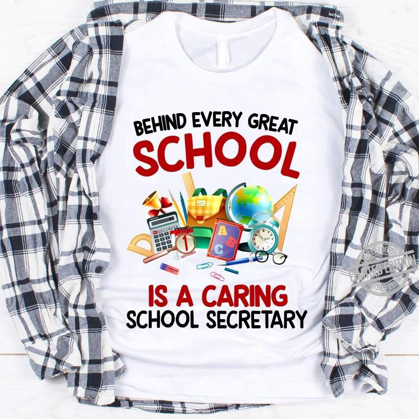 Behind Every Great School Is A Caring School Secretary Shirt