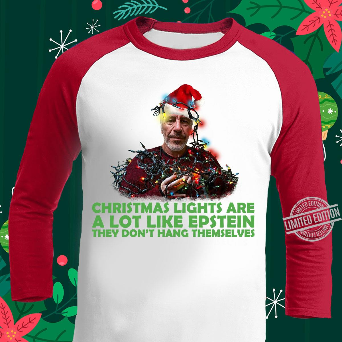 Christmas Light Are A Lot Like Epstein They Don't Hang Themselves Shirt