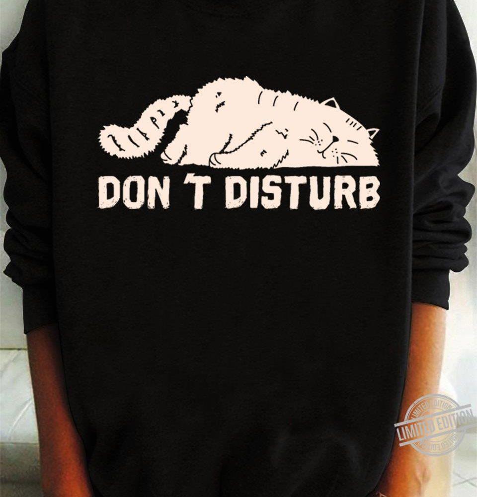 Don't Disturb Cat Shirt