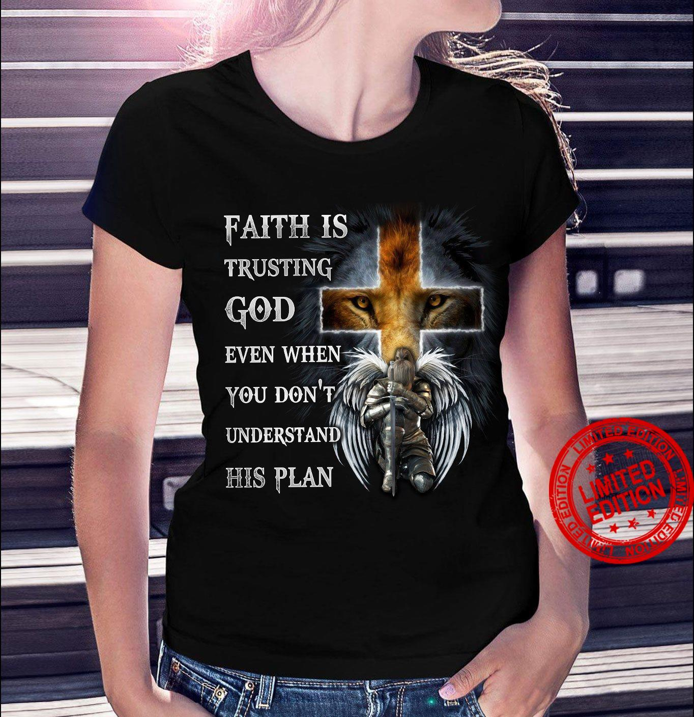 Faith Is Trusting God Even When You Don't Understand His Plan Shirt