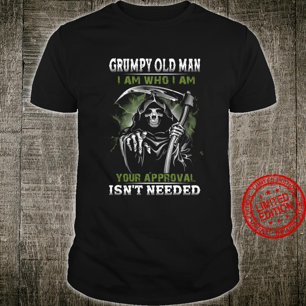 Grumpy Old Man I Am Who I Am YOur Approval Isn't Needed Shirt unisex