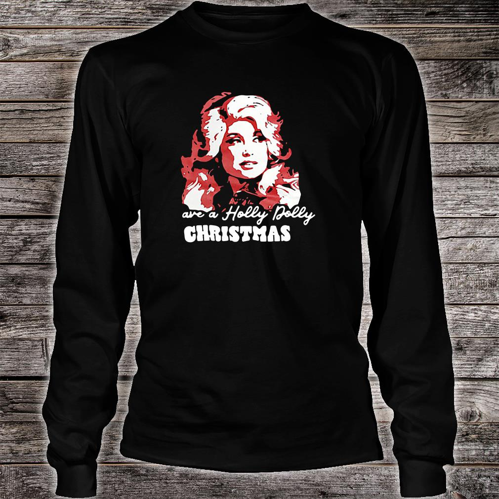 Have a Holly Dolly Christmas shirt Long sleeved