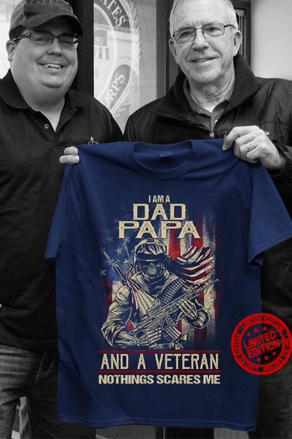 I Am A Dad Papa And A Veteran Nothings Scares Me Shirt