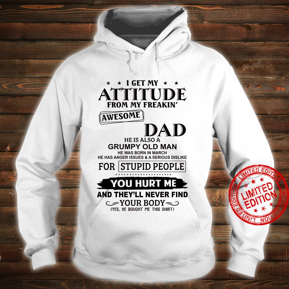 I Get My Attitude From My Freakin Awesome Dad He Is Also A Grumpy Old Man He Was Born In March Shirt hoodie