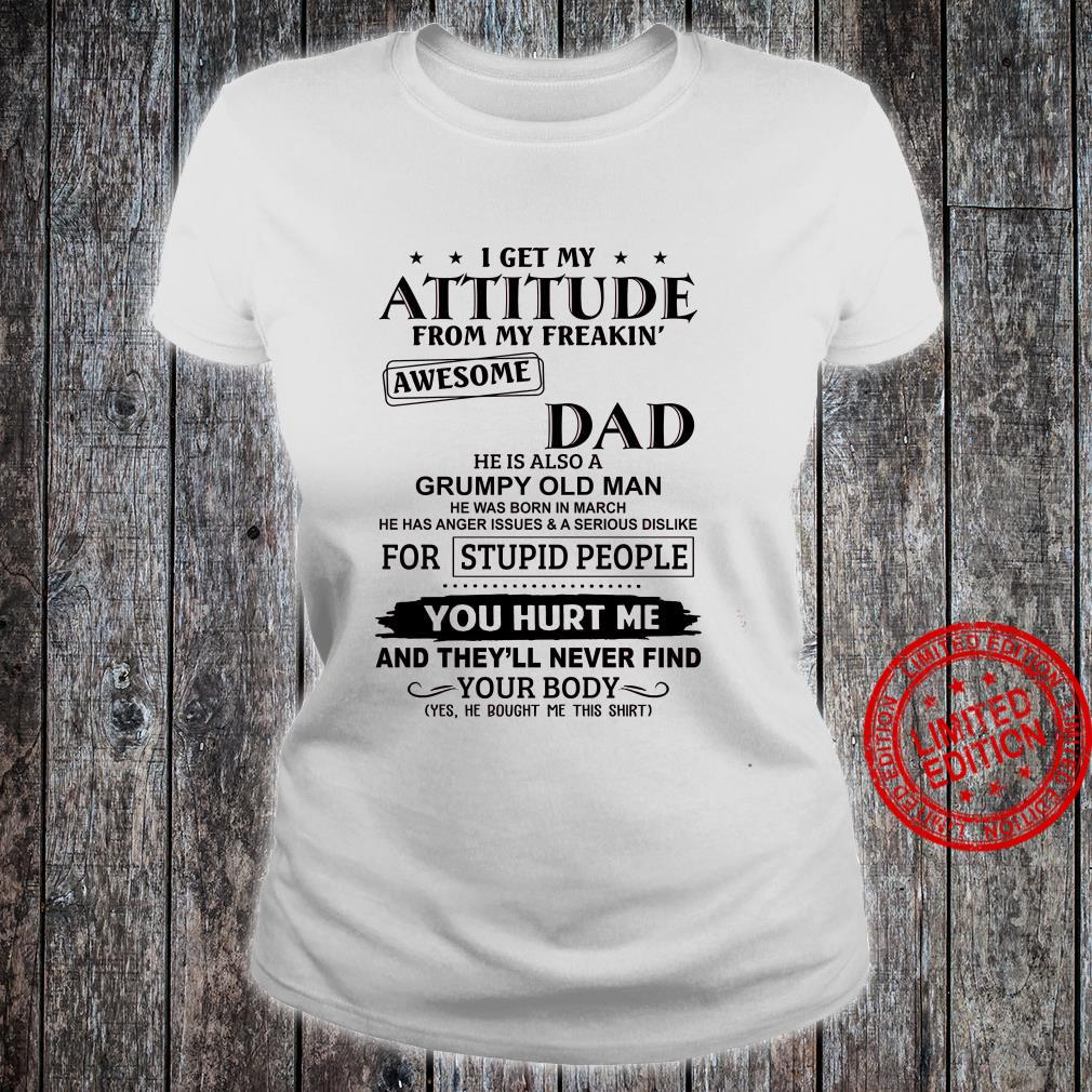 I Get My Attitude From My Freakin Awesome Dad He Is Also A Grumpy Old Man He Was Born In March Shirt ladies tee