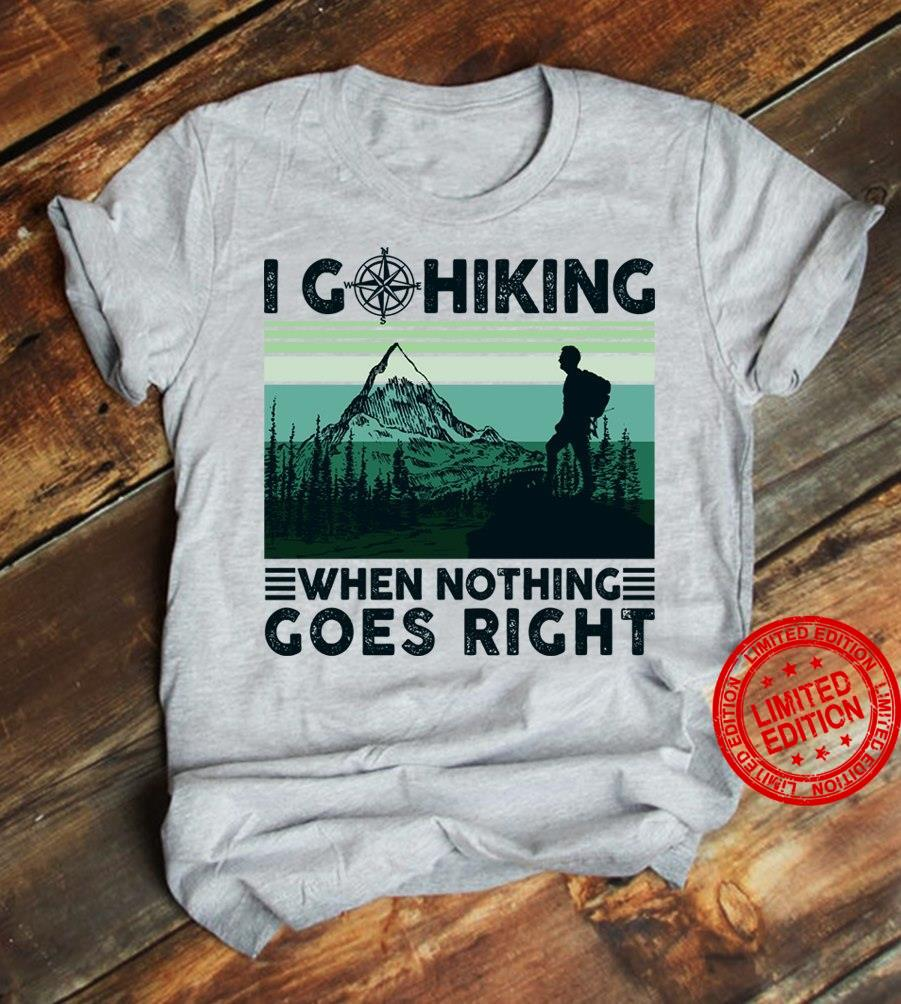 I Go Hiking When Nothing Goes Right Shirt